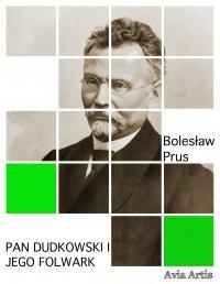 Pan Dudkowski i jego folwark - Bolesław Prus