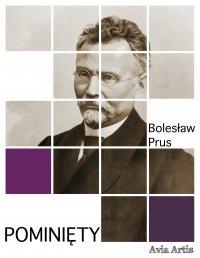 Pominięty - Bolesław Prus