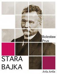 Stara bajka - Bolesław Prus