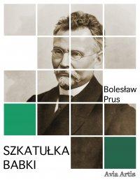 Szkatułka babki - Bolesław Prus