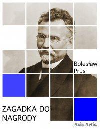 Zagadka do nagrody - Bolesław Prus