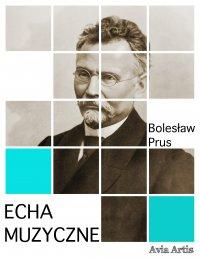 Echa muzyczne - Bolesław Prus
