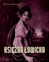 Księżna Łowicka - powieść historyczna z XIX wieku - Wacław Gąsiorowski
