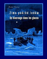 Zima pośród lodów. Un hivernage dans les glaces - Juliusz Verne