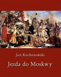 Jezda do Moskwy - Jan Kochanowski