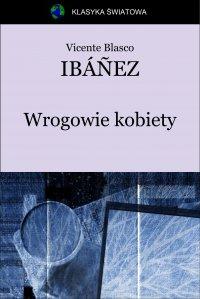 Wrogowie kobiety - Vicente Blasco Ibanez