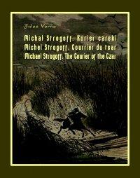 Michał Strogoff. Kurier carski. Michel Strogoff. Courrier du tsar. Michael Strogoff. The Courier of the Czar - Opracowanie zbiorowe , Jules Verne