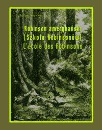 Robinson amerykański. Szkoła Robinsonów. L'École des Robinsons - Opracowanie zbiorowe , Jules Verne