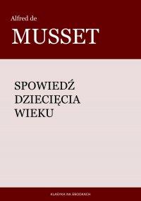 Spowiedź dziecięcia wieku - Alfred de Musset, Tadeusz Boy-Żeleński