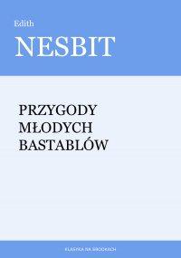 Przygody młodych Bastablów - Edith Nesbit
