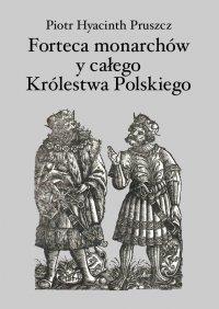 Forteca monarchów i całego Królestwa Polskiego duchowna... - Piotr Hyacinth Pruszcz