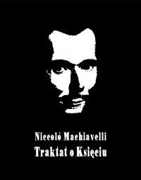 Il principe – Książę, czyli Mikołaja Machiawella Traktat o Księciu - Niccolò Machiavelli