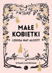 Małe kobietki. Wydanie ilustrowane - Louisa May  Alcott