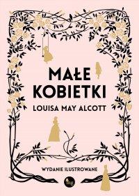 Małe kobietki wydanie ilustrowane - Louisa May  Alcott