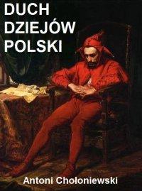 Duch dziejów Polski - Antoni Chołoniewski
