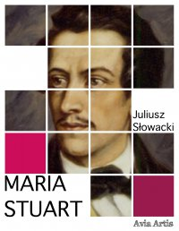 Maria Stuart - Juliusz Słowacki