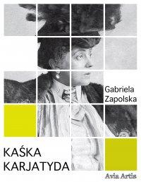 Kaśka karjatyda - Gabriela Zapolska
