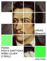 Poema Piasta Dantyszka herbu Leliwa o piekle - Juliusz Słowacki