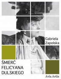 Śmierć Felicyana Dulskiego - Gabriela Zapolska