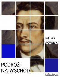 Podróż na wschód - Juliusz Słowacki