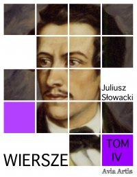 Wiersze. Tom IV - Juliusz Słowacki
