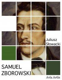 Samuel Zborowski - Juliusz Słowacki