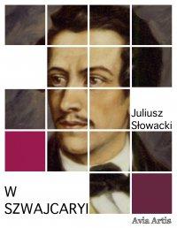 W Szwajcaryi - Juliusz Słowacki