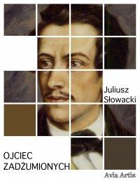 Ojciec zadżumionych - Juliusz Słowacki