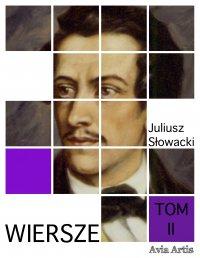 Wiersze. Tom II - Juliusz Słowacki