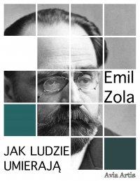 Jak ludzie umierają - Emil Zola