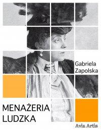 Menażeria ludzka - Gabriela Zapolska
