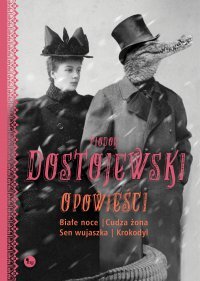 Opowieści: Białe noce, Cudza żona, Sen wujaszka, Krokodyl - Fiodor Dostojewski, Władysław Broniewski