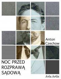 Noc przed rozprawą sądową - Anton Czechow, Anonim