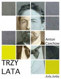 Trzy lata - Anton Czechow, Anonim