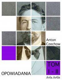 Opowiadania. Tom I - II - Anton Czechow