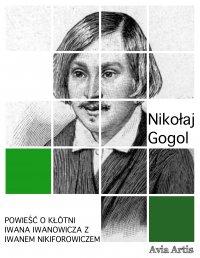Powieść o kłótni Iwana Iwanowicza z Iwanem Nikiforowiczem - Nikołaj Wasiljewicz Gogol