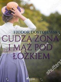Cudza żona i mąż pod łóżkiem - zbiór opowiadań - Fiodor Dostojewski