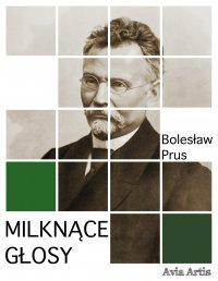 Milknące głosy - Bolesław Prus