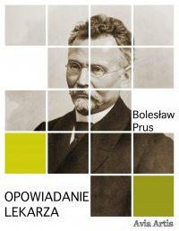 Opowiadanie lekarza - Bolesław Prus