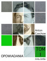 Opowiadania. Tom I - Anton Czechow