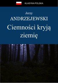 Ciemności kryją ziemię - Jerzy Andrzejewski