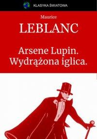 Arsene Lupin. Wydrążona iglica. - Maurice Leblanc
