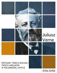 Przygody trzech Rosjan i trzech Anglików w południowej Afryce - Juliusz Verne