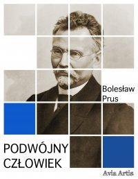Podwójny człowiek - Bolesław Prus