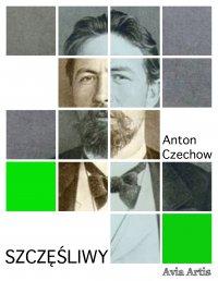 Szczęśliwy - Anton Czechow
