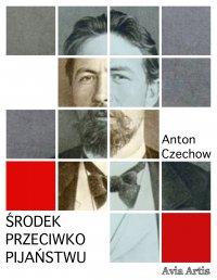 Środek przeciwko pijaństwu - Anton Czechow, Anonim
