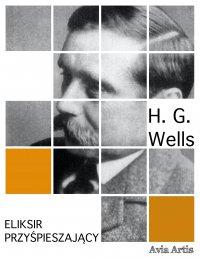 Eliksir przyśpieszający - H.G Wells