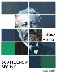 500 milionów Begumy - Juliusz Verne
