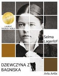 Dziewczyna z bagniska - Selma Lagerlöf