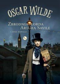 Zbrodnia lorda Artura Saville i inne nowele - Oscar Wilde